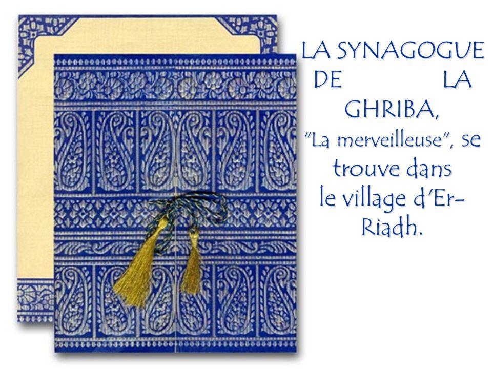 LA SYNAGOGUE DE LA GHRIBA, La merveilleuse , se trouve dans le village d Er-Riadh.