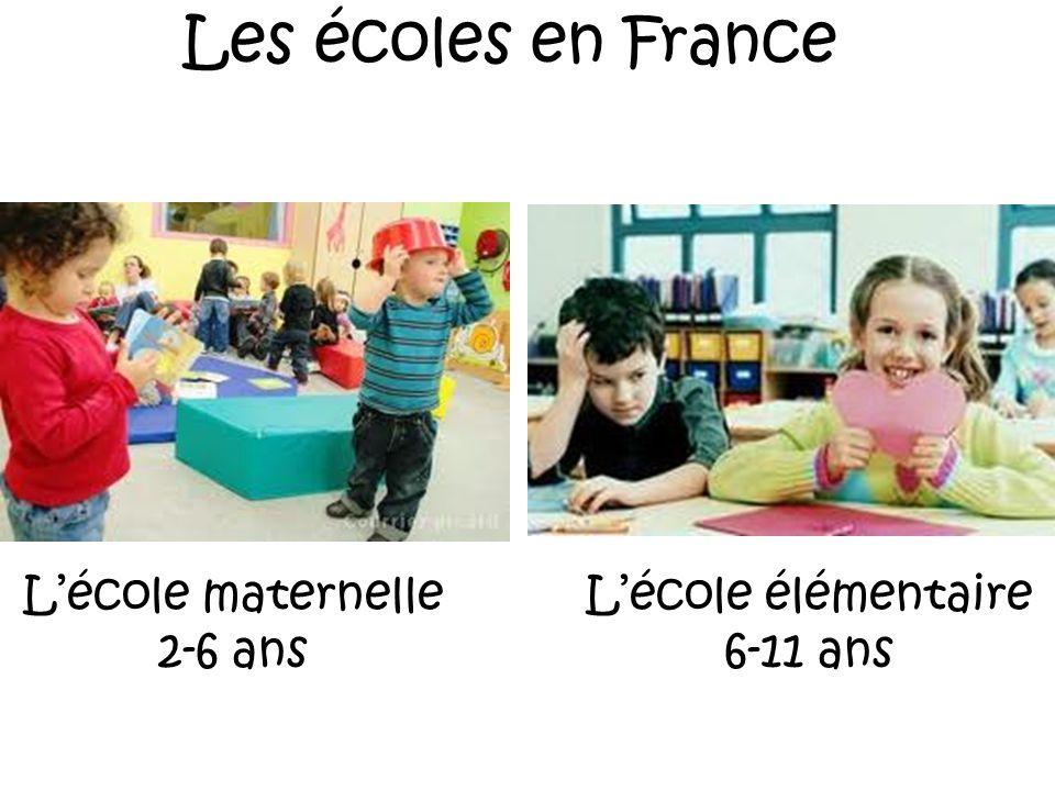 Les écoles en France L'école maternelle 2-6 ans L'école élémentaire