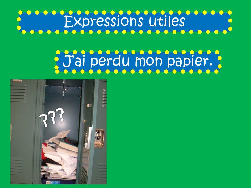 Expressions utiles J'ai perdu mon papier.
