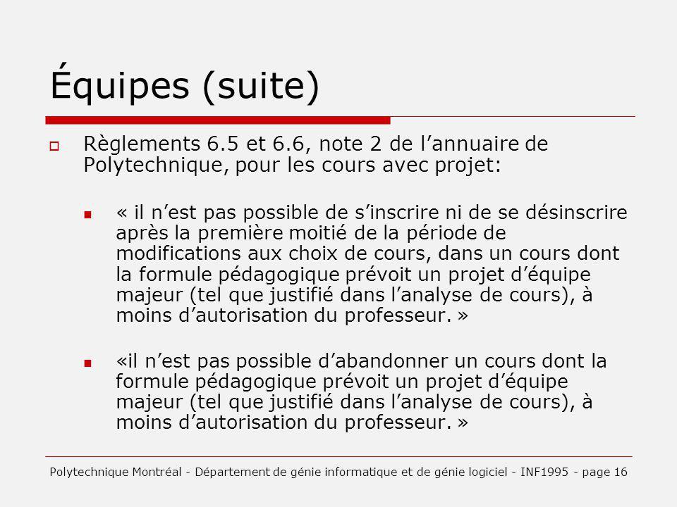 Équipes (suite) Règlements 6.5 et 6.6, note 2 de l'annuaire de Polytechnique, pour les cours avec projet: