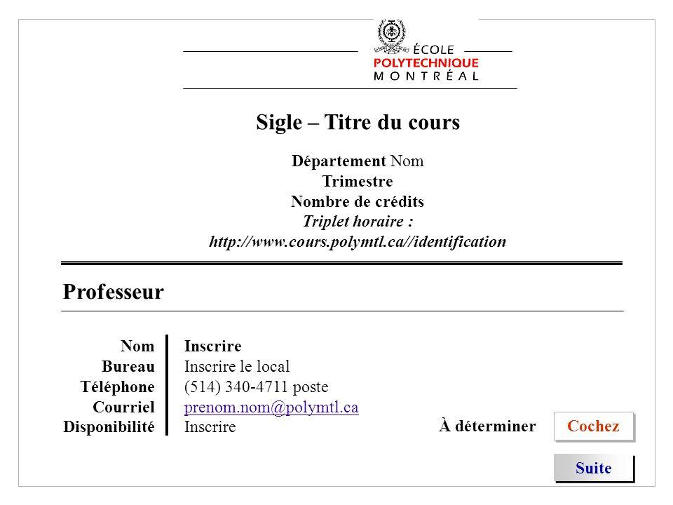 Sigle – Titre du cours Département Nom Trimestre Nombre de crédits Triplet horaire : http://www.cours.polymtl.ca//identification