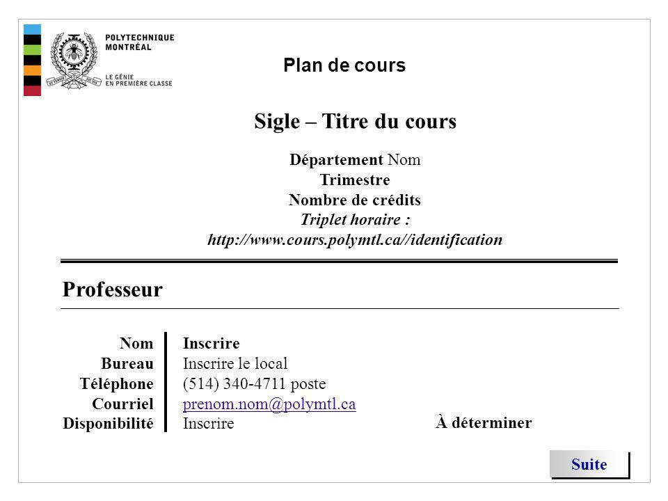 Plan de cours Sigle – Titre du cours Département Nom Trimestre Nombre de crédits Triplet horaire : http://www.cours.polymtl.ca//identification.