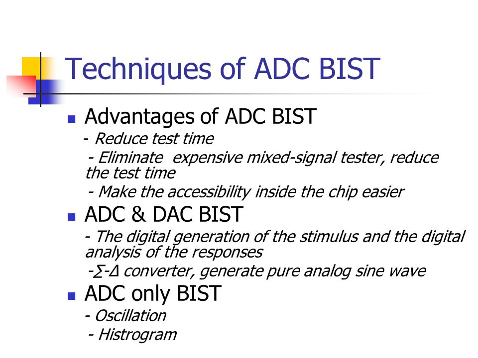 Techniques of ADC BIST Advantages of ADC BIST ADC & DAC BIST