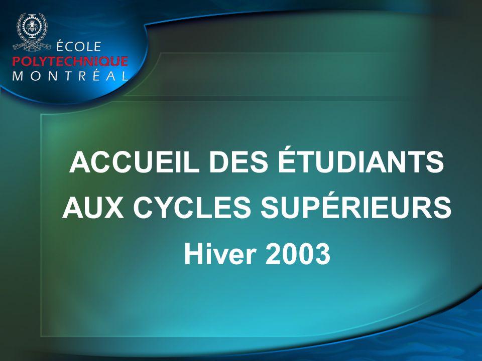 ACCUEIL DES ÉTUDIANTS AUX CYCLES SUPÉRIEURS Hiver 2003