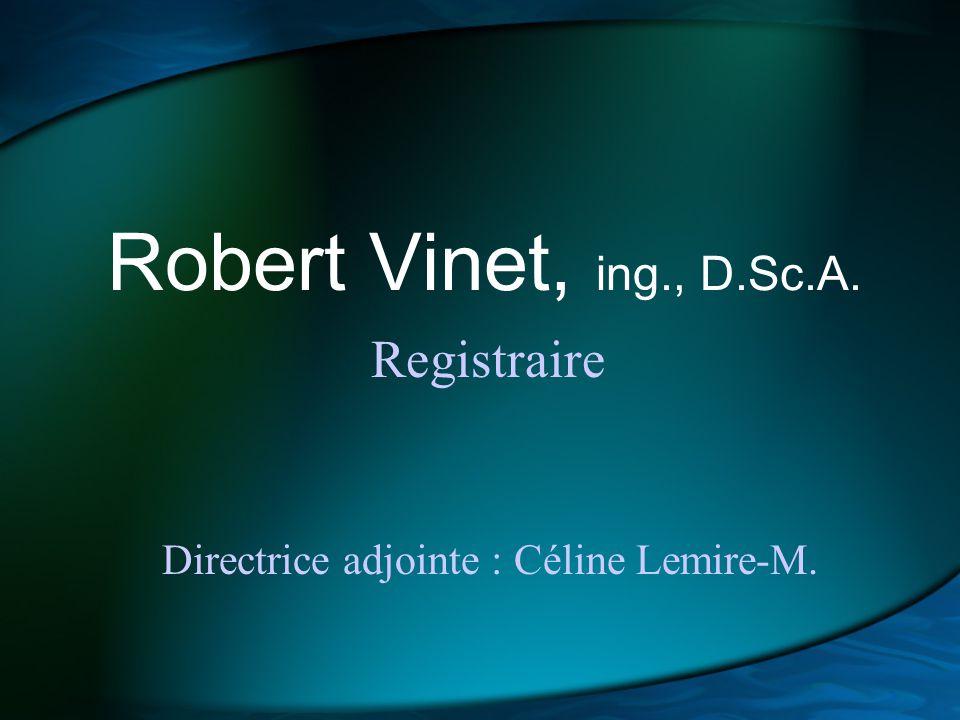 Robert Vinet, ing., D.Sc.A. Registraire