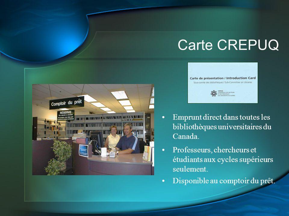 Carte CREPUQ Emprunt direct dans toutes les bibliothèques universitaires du Canada.