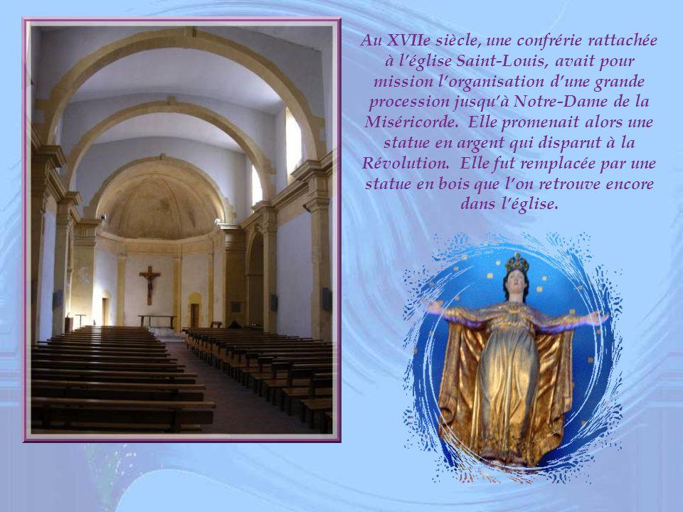 Au XVIIe siècle, une confrérie rattachée à l'église Saint-Louis, avait pour mission l'organisation d'une grande procession jusqu'à Notre-Dame de la Miséricorde.