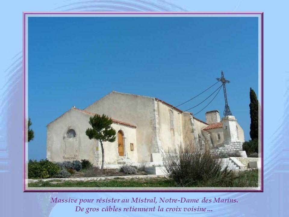 Massive pour résister au Mistral, Notre-Dame des Marins.
