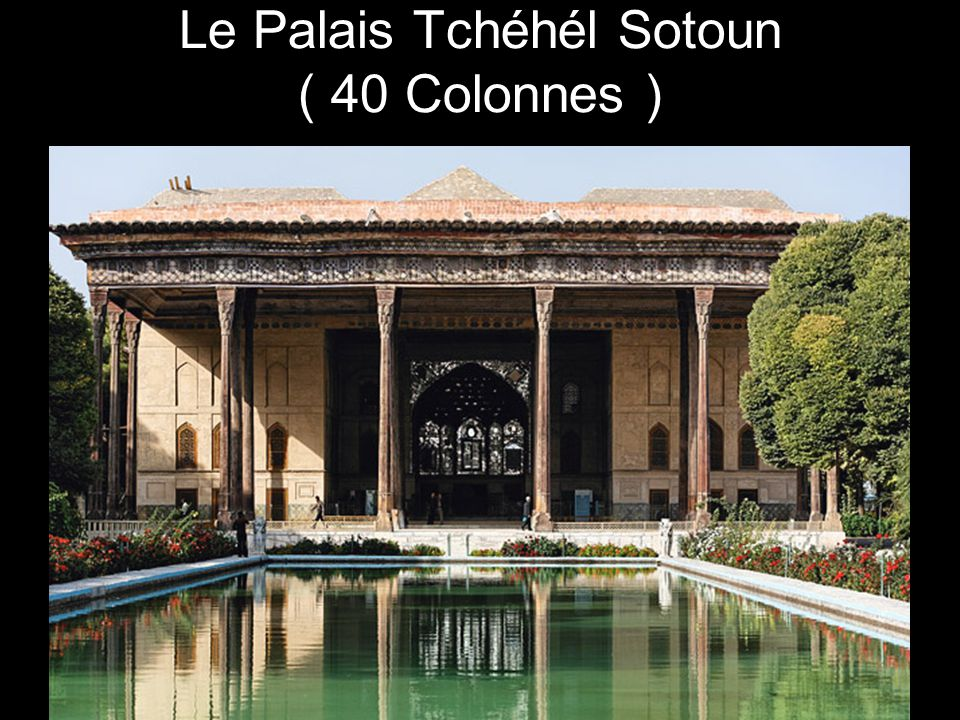 Le Palais Tchéhél Sotoun ( 40 Colonnes )