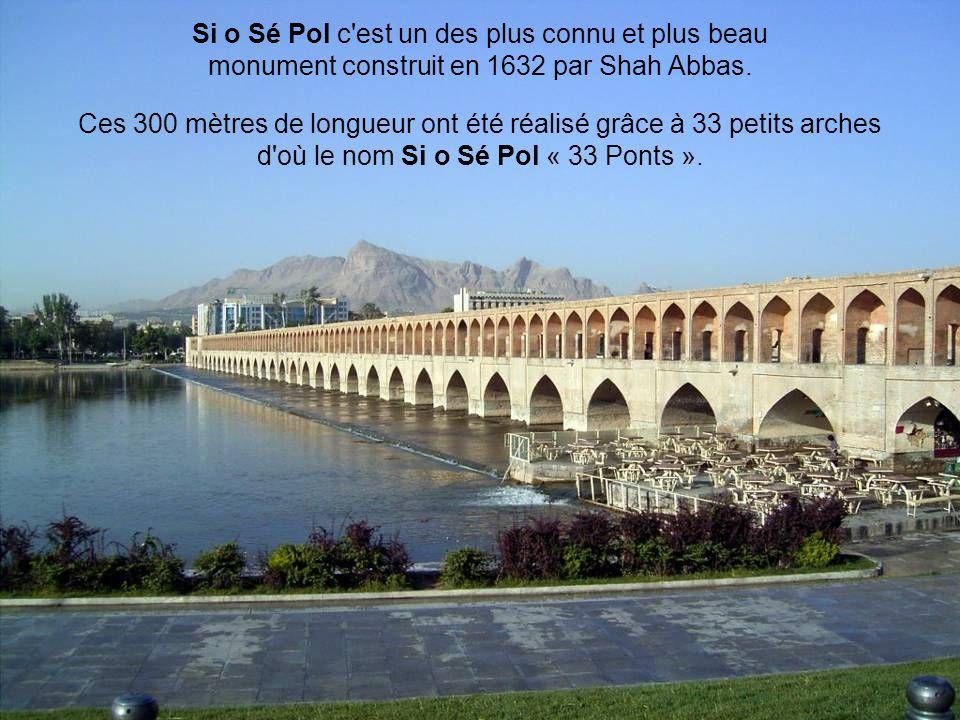 Si o Sé Pol c est un des plus connu et plus beau monument construit en 1632 par Shah Abbas.