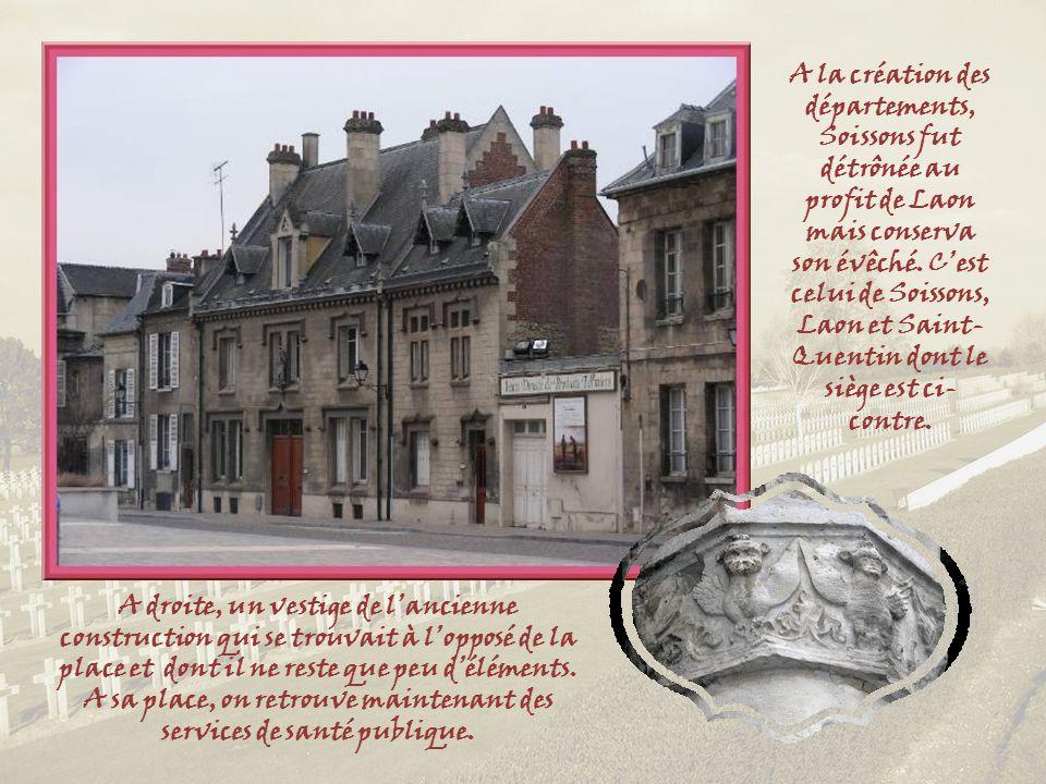 A la création des départements, Soissons fut détrônée au profit de Laon mais conserva son évêché. C'est celui de Soissons, Laon et Saint-Quentin dont le siège est ci-contre.