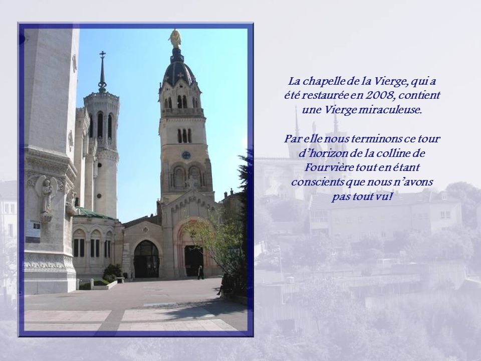 La chapelle de la Vierge, qui a été restaurée en 2008, contient une Vierge miraculeuse.