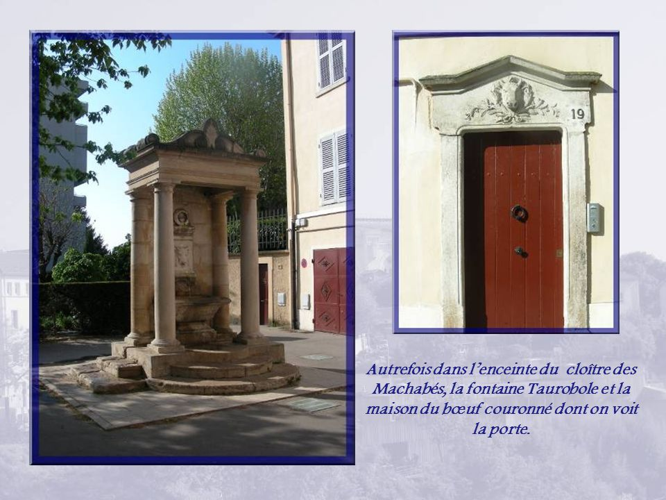 Autrefois dans l'enceinte du cloître des Machabés, la fontaine Taurobole et la maison du bœuf couronné dont on voit la porte.