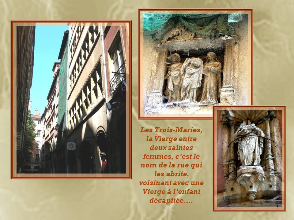 Les Trois-Maries, la Vierge entre deux saintes femmes, c'est le nom de la rue qui les abrite, voisinant avec une Vierge à l'enfant décapitée….