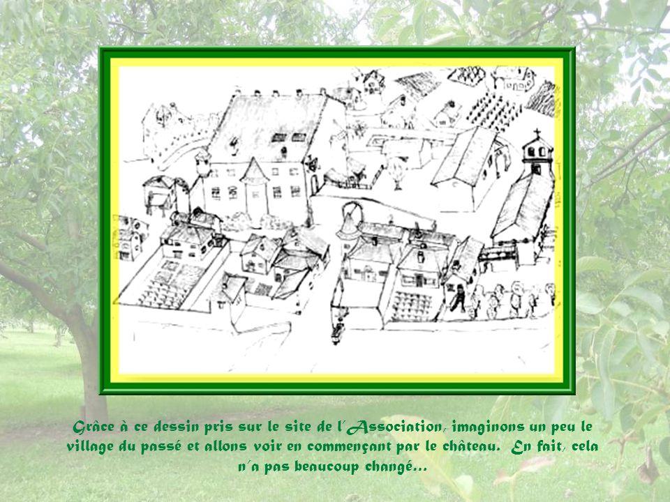 Grâce à ce dessin pris sur le site de l'Association, imaginons un peu le village du passé et allons voir en commençant par le château.