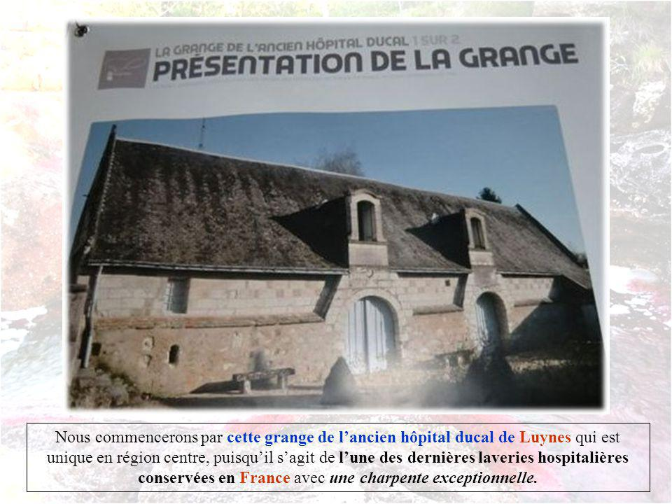 Nous commencerons par cette grange de l'ancien hôpital ducal de Luynes qui est unique en région centre, puisqu'il s'agit de l'une des dernières laveries hospitalières conservées en France avec une charpente exceptionnelle.