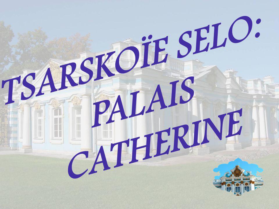 TSARSKOÏE SELO: PALAIS CATHERINE
