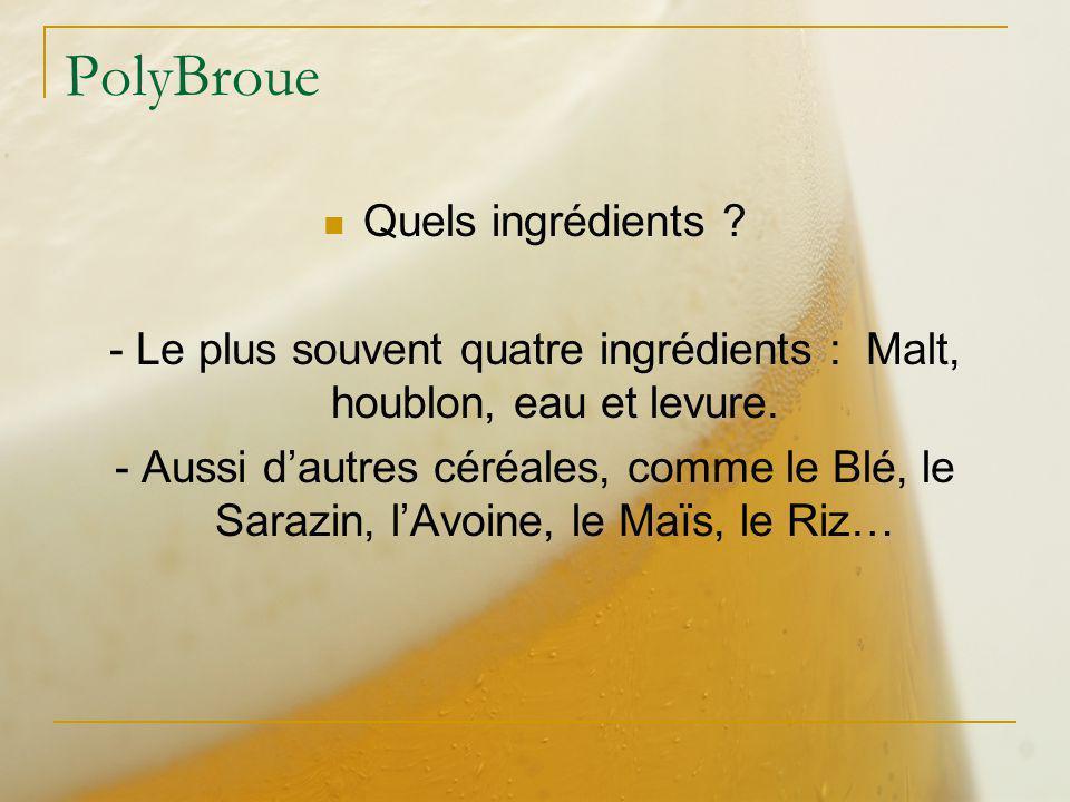 - Le plus souvent quatre ingrédients : Malt, houblon, eau et levure.
