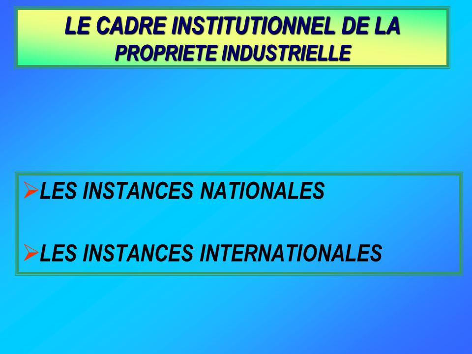 LE CADRE INSTITUTIONNEL DE LA PROPRIETE INDUSTRIELLE
