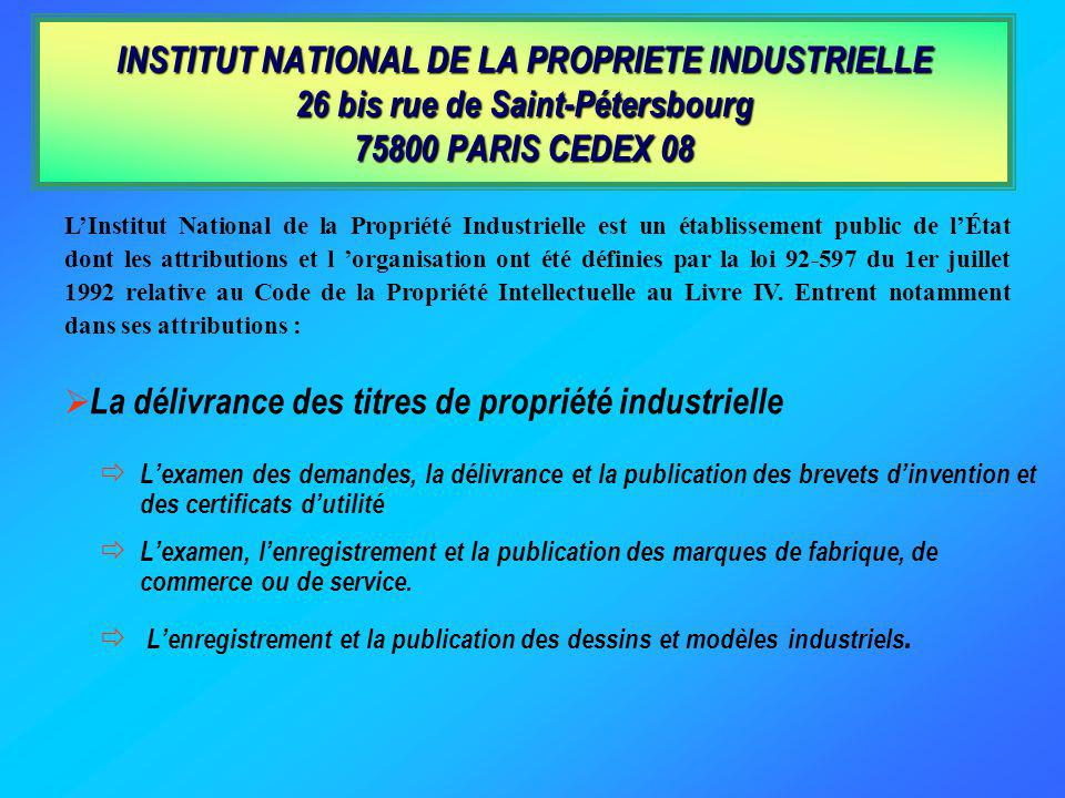 INSTITUT NATIONAL DE LA PROPRIETE INDUSTRIELLE 26 bis rue de Saint-Pétersbourg 75800 PARIS CEDEX 08