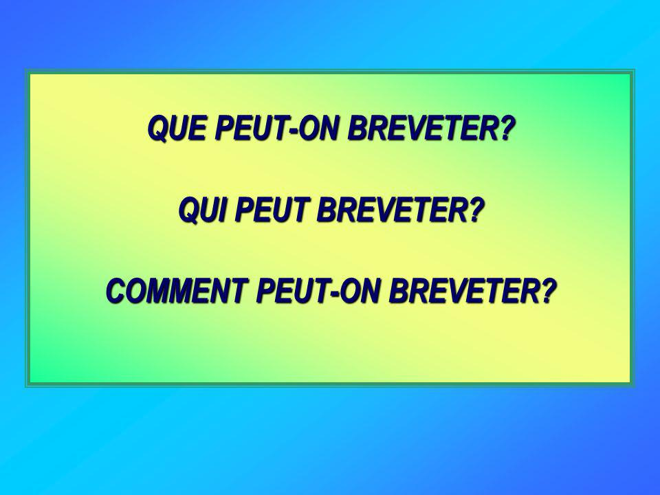 QUE PEUT-ON BREVETER QUI PEUT BREVETER COMMENT PEUT-ON BREVETER