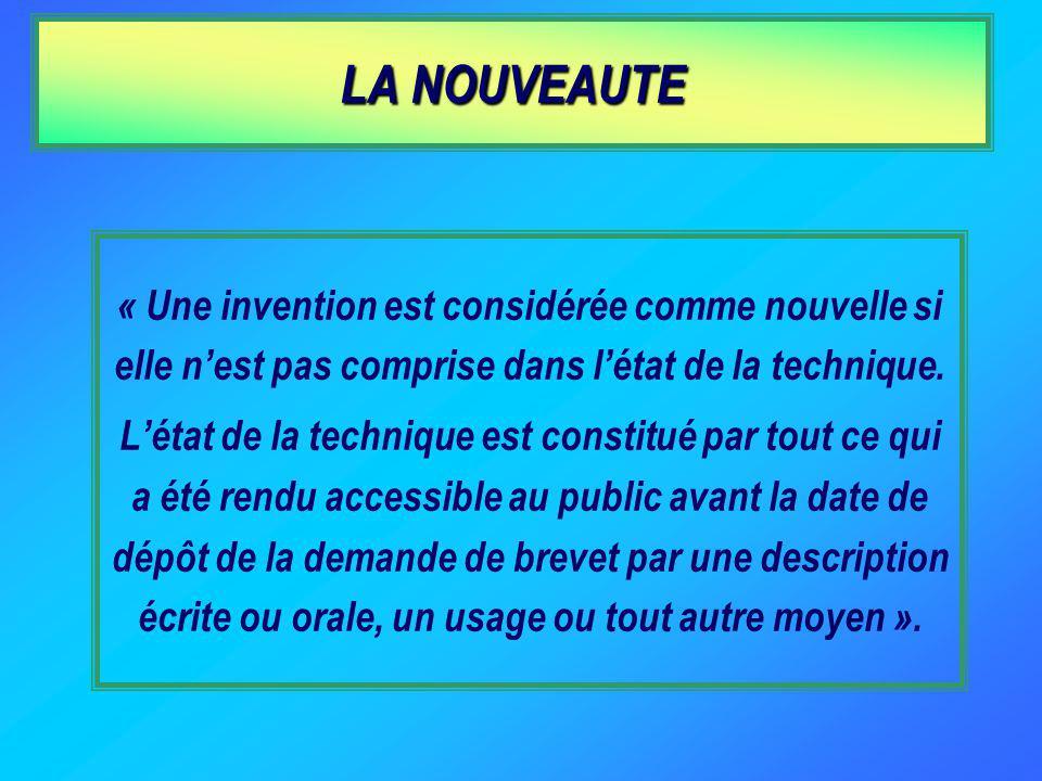 LA NOUVEAUTE « Une invention est considérée comme nouvelle si elle n'est pas comprise dans l'état de la technique.