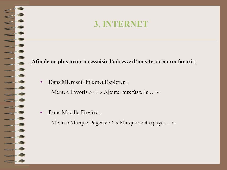 3. INTERNET . Afin de ne plus avoir à ressaisir l'adresse d'un site, créer un favori : Dans Microsoft Internet Explorer :