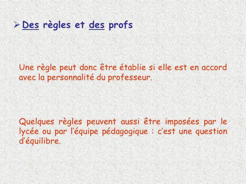 Des règles et des profs Une règle peut donc être établie si elle est en accord avec la personnalité du professeur.