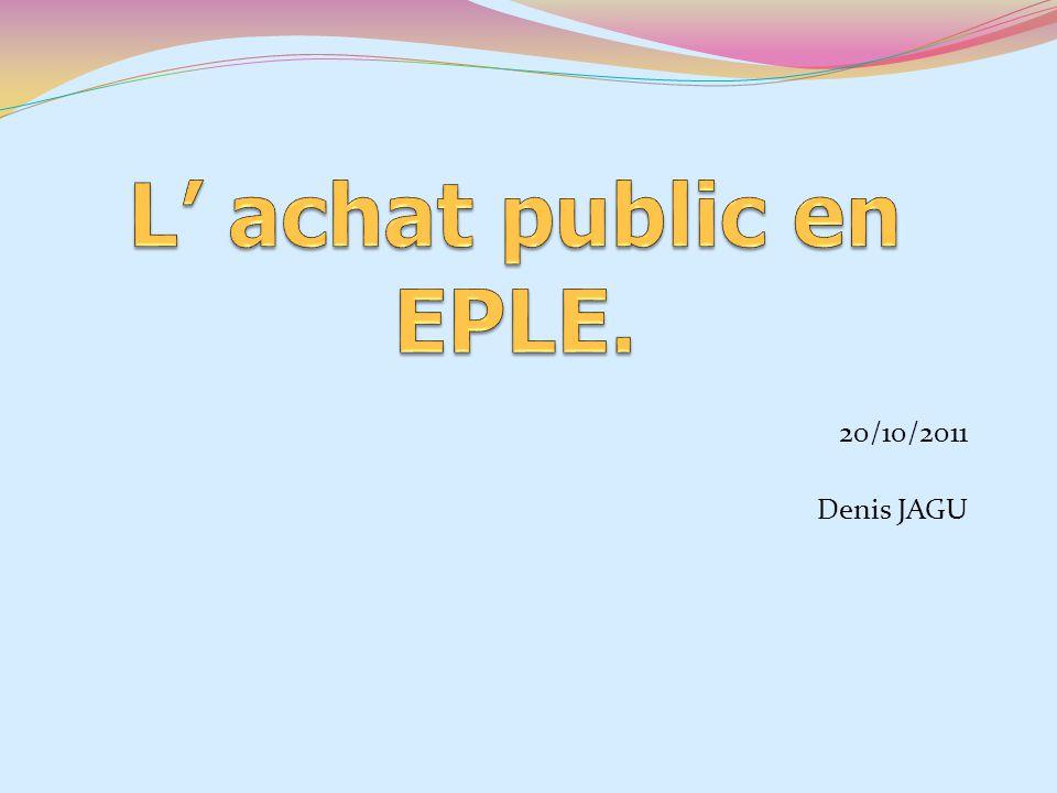 L' achat public en EPLE. 20/10/2011 Denis JAGU
