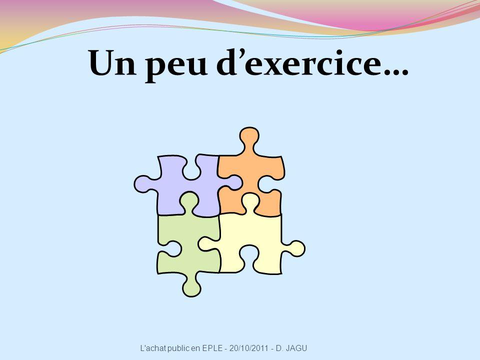 Un peu d'exercice… L achat public en EPLE - 20/10/2011 - D. JAGU