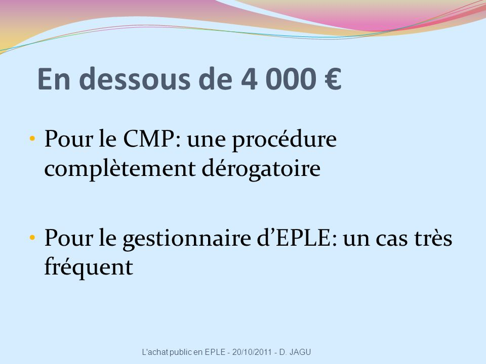 En dessous de 4 000 € Pour le CMP: une procédure complètement dérogatoire. Pour le gestionnaire d'EPLE: un cas très fréquent.