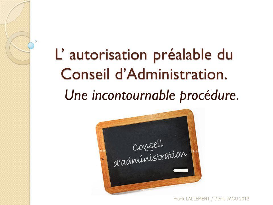 L' autorisation préalable du Conseil d'Administration.