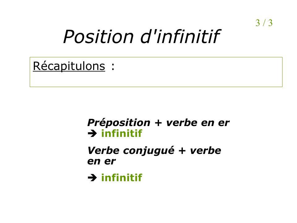 Position d infinitif Récapitulons : 3 / 3