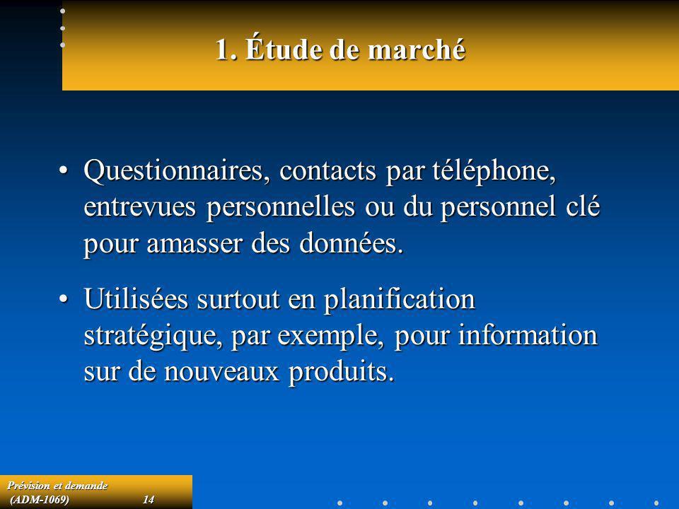 1. Étude de marché Questionnaires, contacts par téléphone, entrevues personnelles ou du personnel clé pour amasser des données.