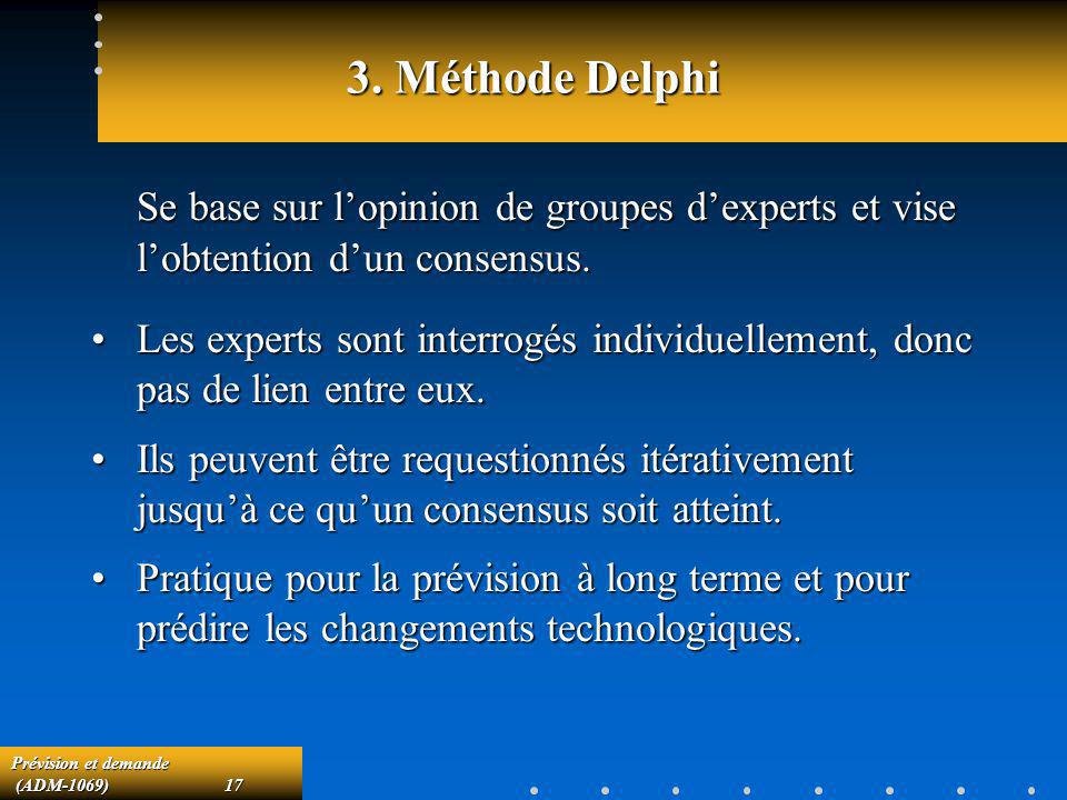 3. Méthode Delphi Se base sur l'opinion de groupes d'experts et vise l'obtention d'un consensus.