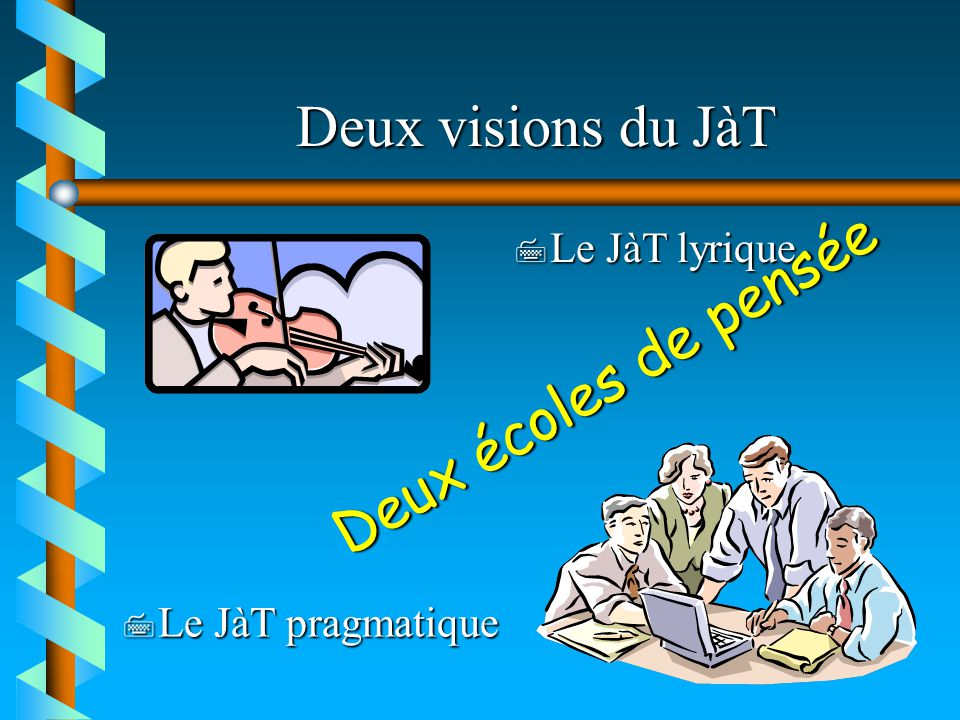 Deux visions du JàT Deux écoles de pensée Le JàT lyrique