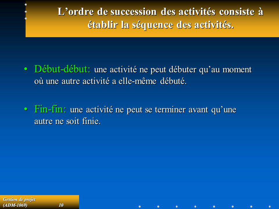 L'ordre de succession des activités consiste à établir la séquence des activités.