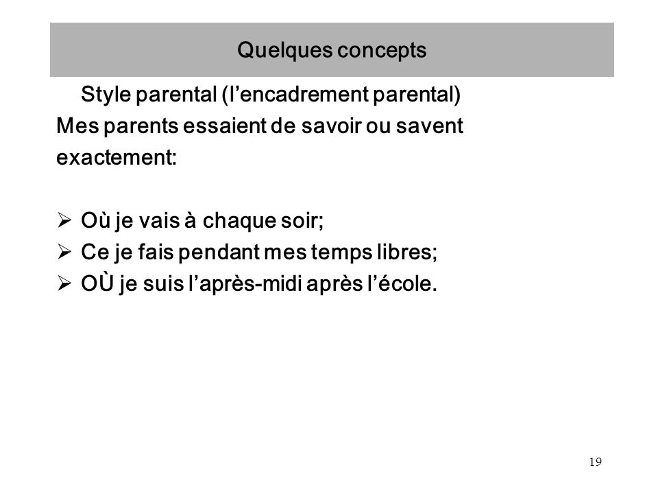 Quelques concepts Style parental (l'encadrement parental) Mes parents essaient de savoir ou savent.
