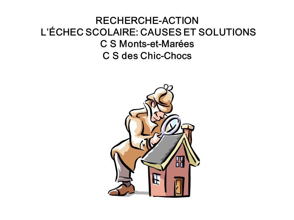 RECHERCHE-ACTION L'ÉCHEC SCOLAIRE: CAUSES ET SOLUTIONS C S Monts-et-Marées C S des Chic-Chocs