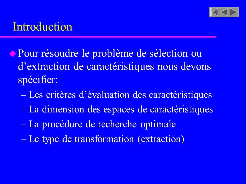 Introduction Pour résoudre le problème de sélection ou d'extraction de caractéristiques nous devons spécifier: