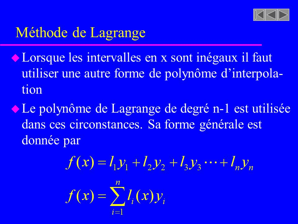 Méthode de Lagrange Lorsque les intervalles en x sont inégaux il faut utiliser une autre forme de polynôme d'interpola-tion.