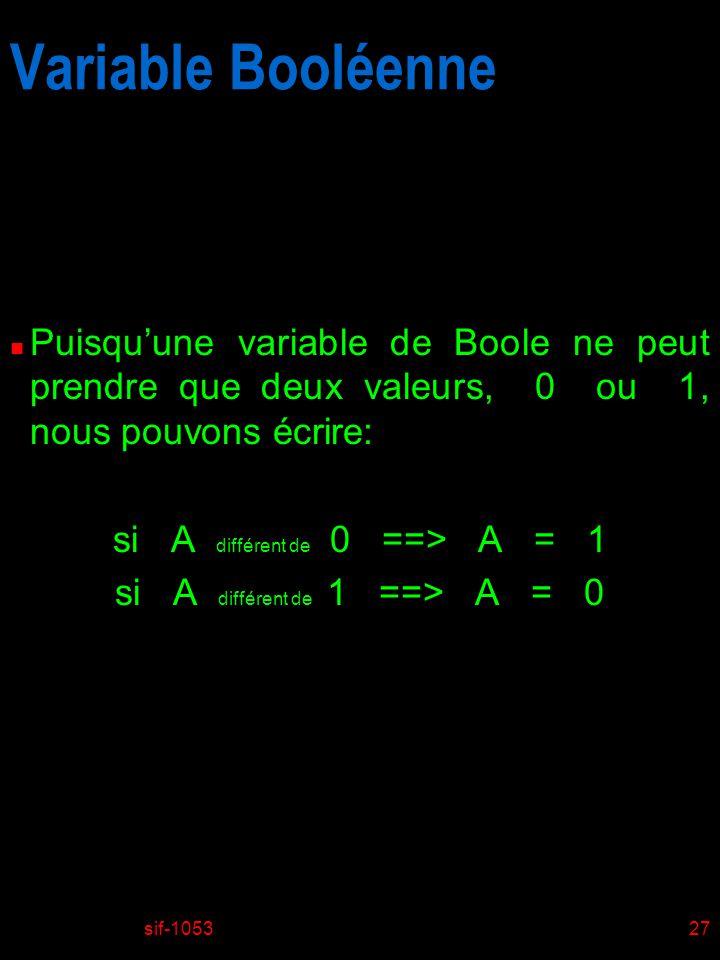 Variable Booléenne 01/04/2017. Puisqu'une variable de Boole ne peut prendre que deux valeurs, 0 ou 1, nous pouvons écrire: