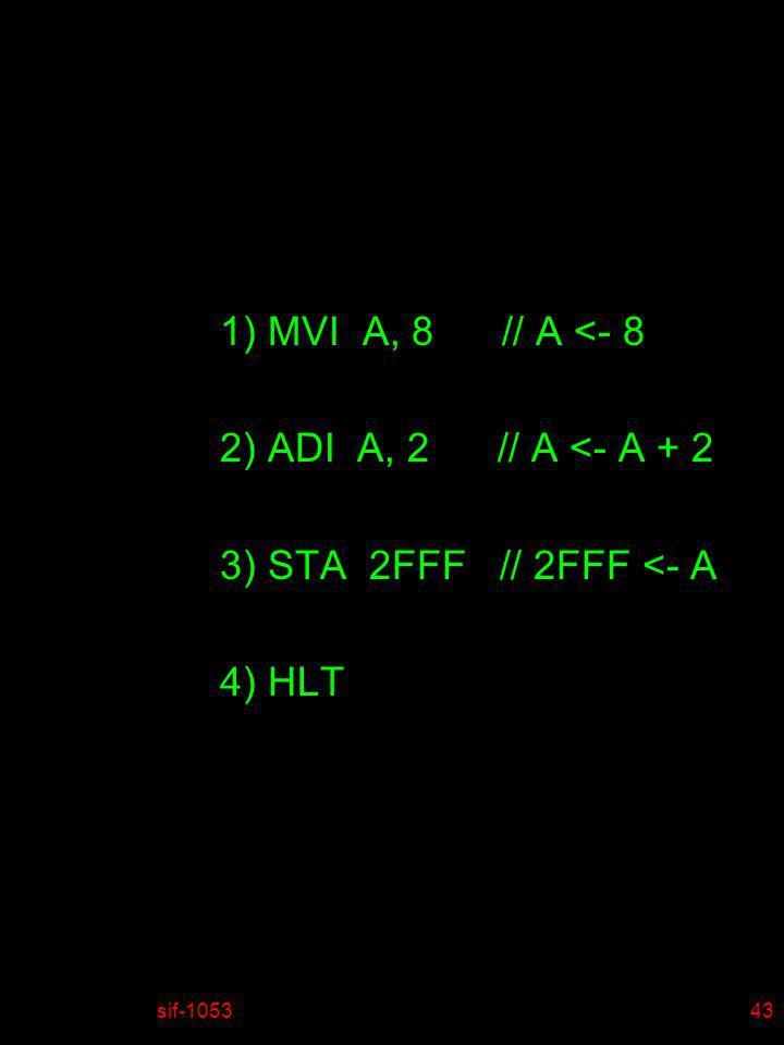 1) MVI A, 8 // A <- 8 2) ADI A, 2 // A <- A + 2