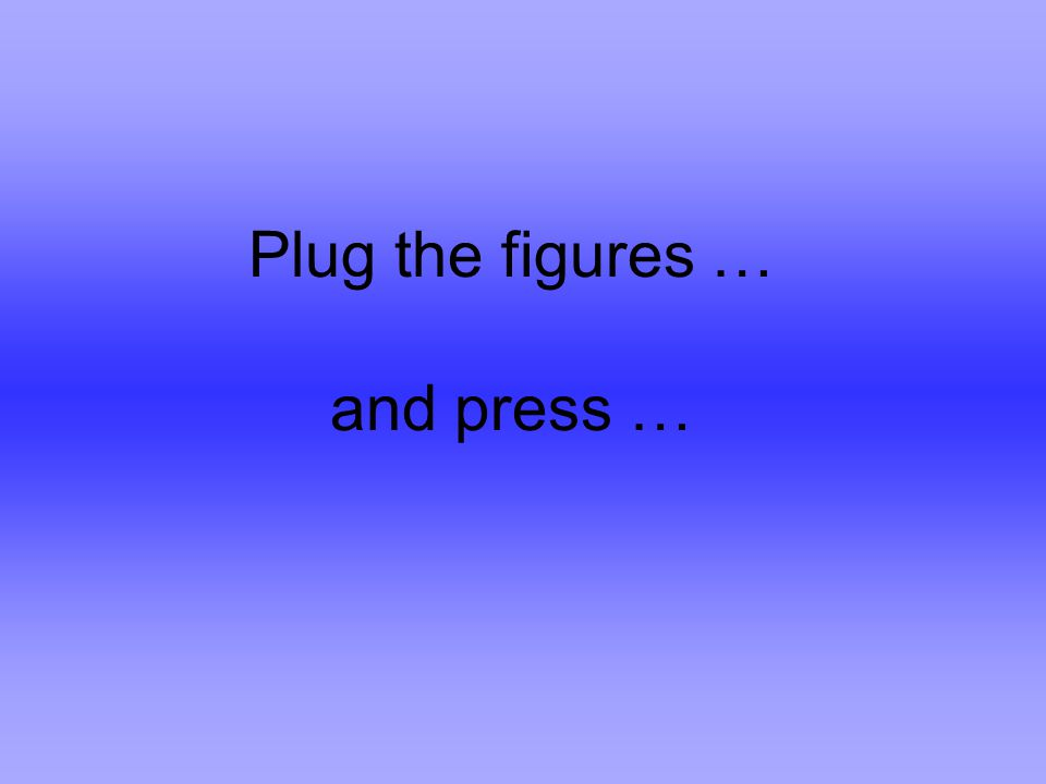 Plug the figures … and press …