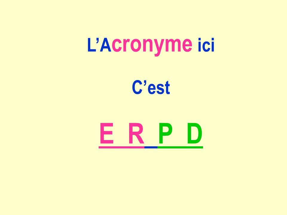 L'Acronyme ici C'est E R P D