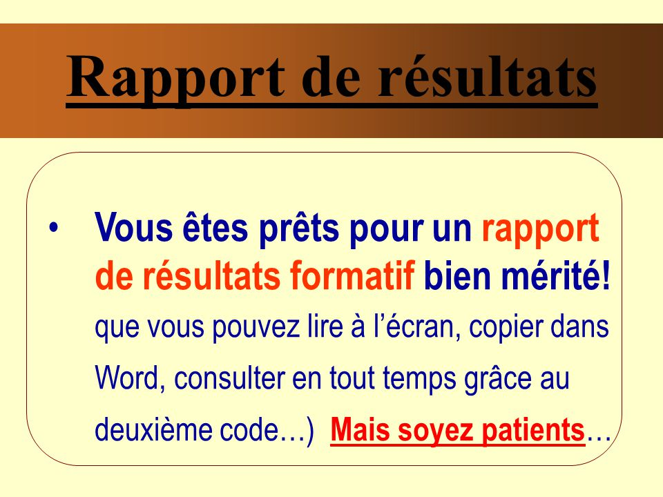 Rapport de résultats Vous êtes prêts pour un rapport de résultats formatif bien mérité!