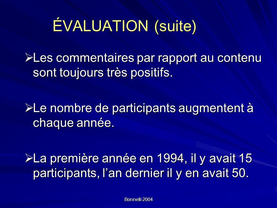 ÉVALUATION (suite) Les commentaires par rapport au contenu sont toujours très positifs. Le nombre de participants augmentent à chaque année.