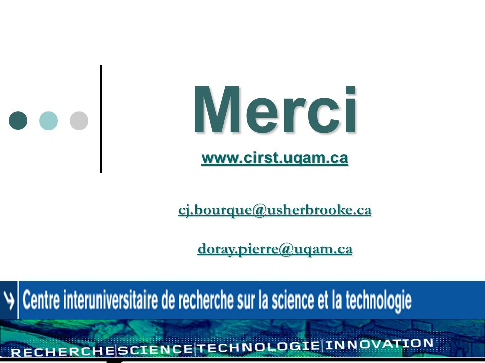 Merci www.cirst.uqam.ca cj.bourque@usherbrooke.ca doray.pierre@uqam.ca