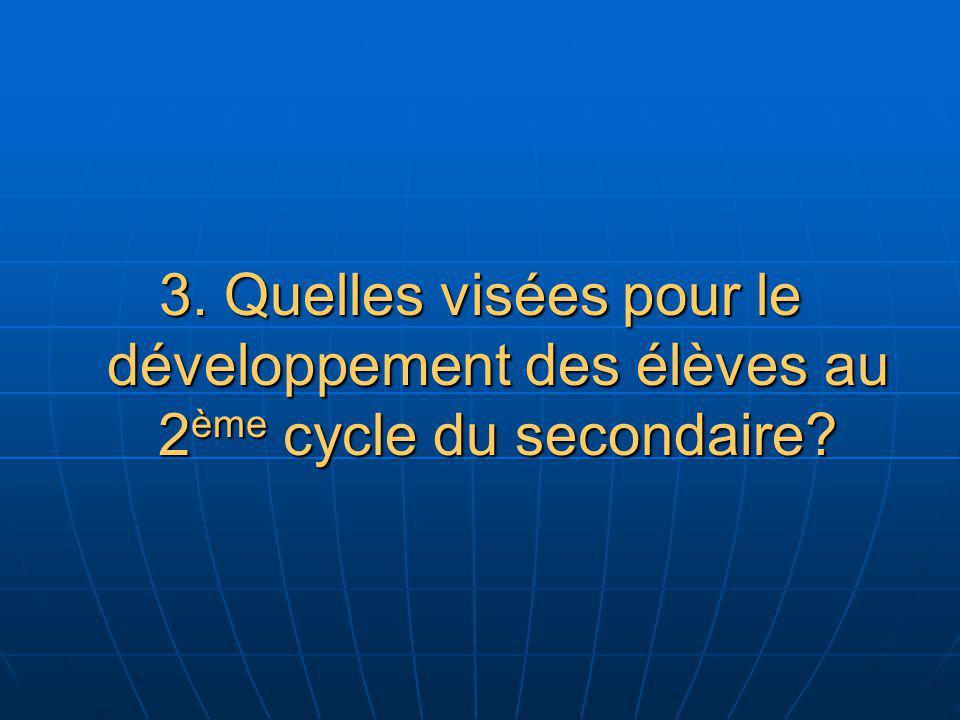3. Quelles visées pour le développement des élèves au 2ème cycle du secondaire