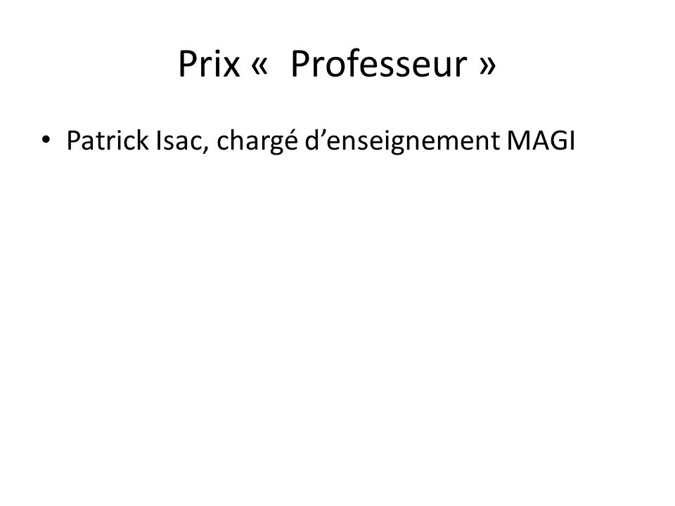 Prix « Professeur » Patrick Isac, chargé d'enseignement MAGI